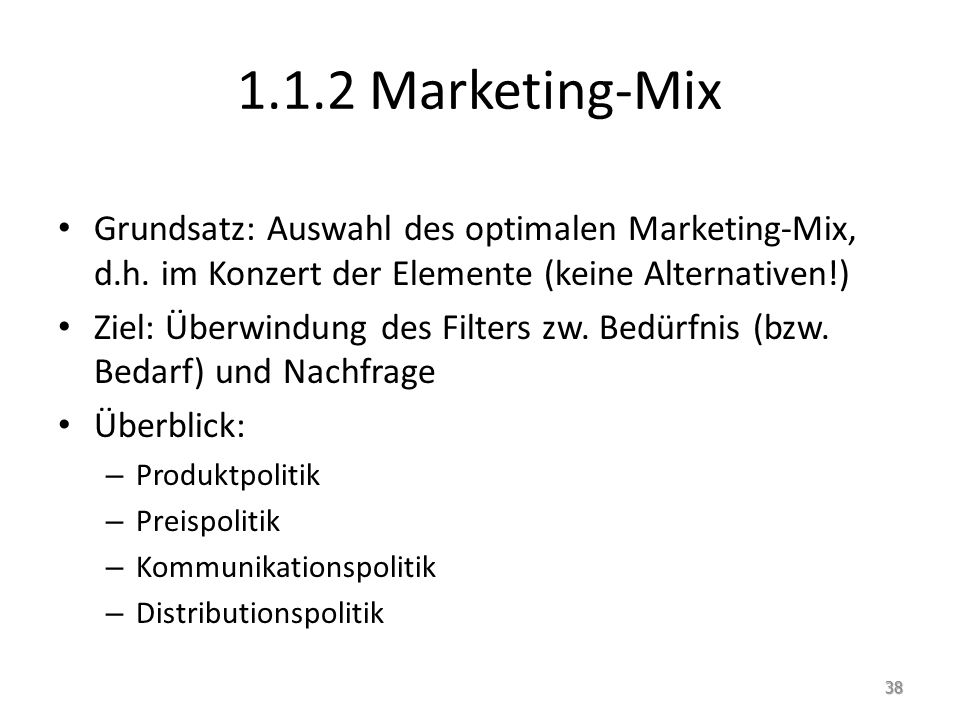 1.1.2 Marketing-Mix Grundsatz: Auswahl des optimalen Marketing-Mix, d.h. im Konzert der Elemente (keine Alternativen!)