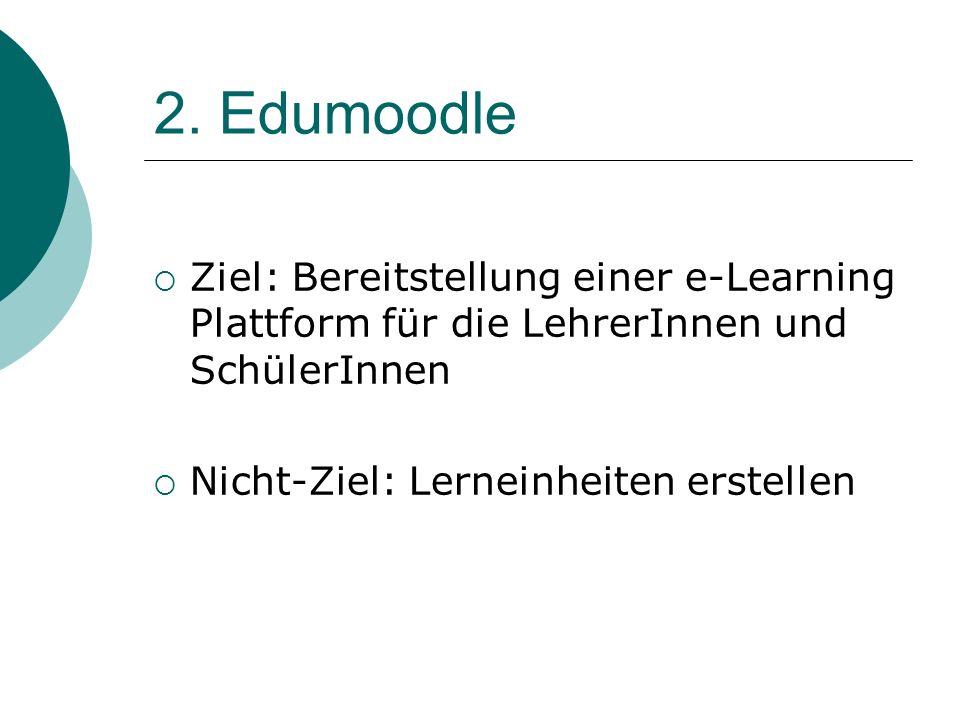 2. Edumoodle Ziel: Bereitstellung einer e-Learning Plattform für die LehrerInnen und SchülerInnen.