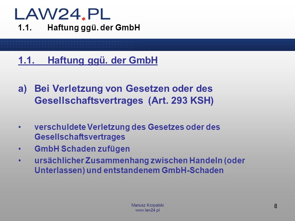 1.1. Haftung ggü. der GmbH1.1. Haftung ggü. der GmbH. a) Bei Verletzung von Gesetzen oder des Gesellschaftsvertrages (Art. 293 KSH)
