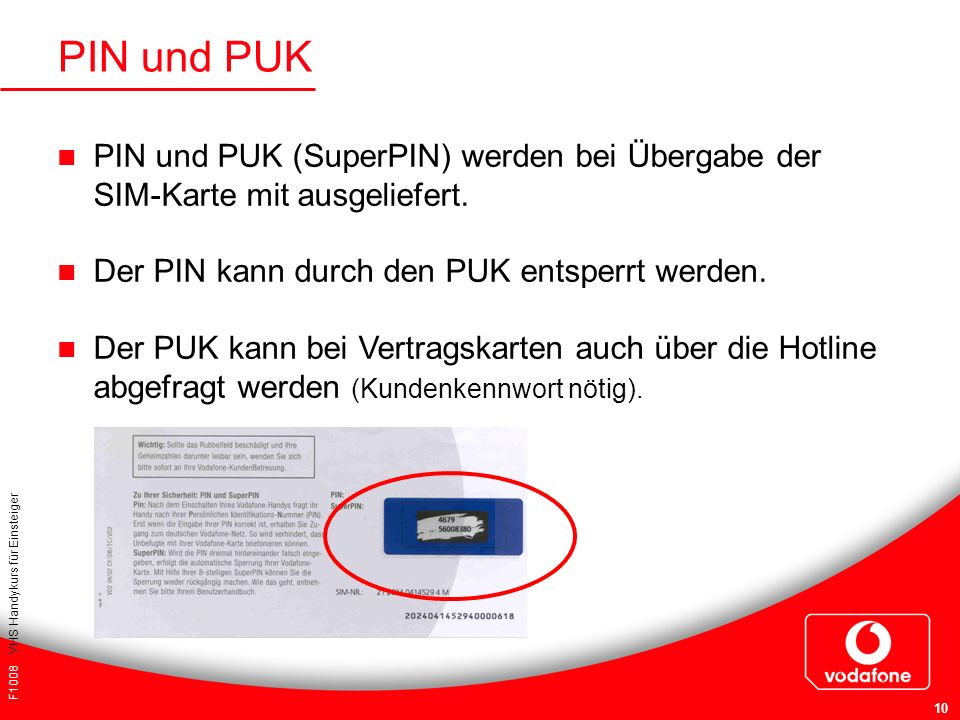 PIN und PUK PIN und PUK (SuperPIN) werden bei Übergabe der SIM-Karte mit ausgeliefert. Der PIN kann durch den PUK entsperrt werden.