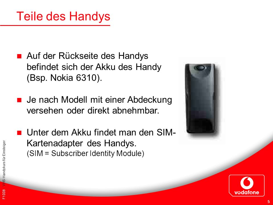 Teile des Handys Auf der Rückseite des Handys befindet sich der Akku des Handy (Bsp. Nokia 6310).