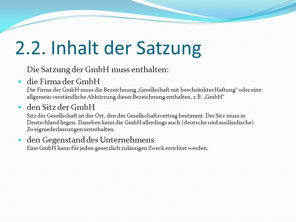 2.2. Inhalt der Satzung Die Satzung der GmbH muss enthalten: