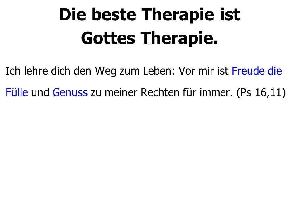 Die beste Therapie ist Gottes Therapie.