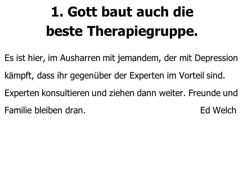 1. Gott baut auch die beste Therapiegruppe.