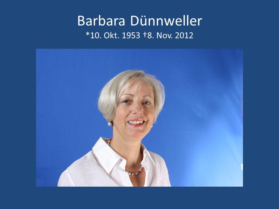 Barbara Dünnweller *10. Okt. 1953 †8. Nov. 2012