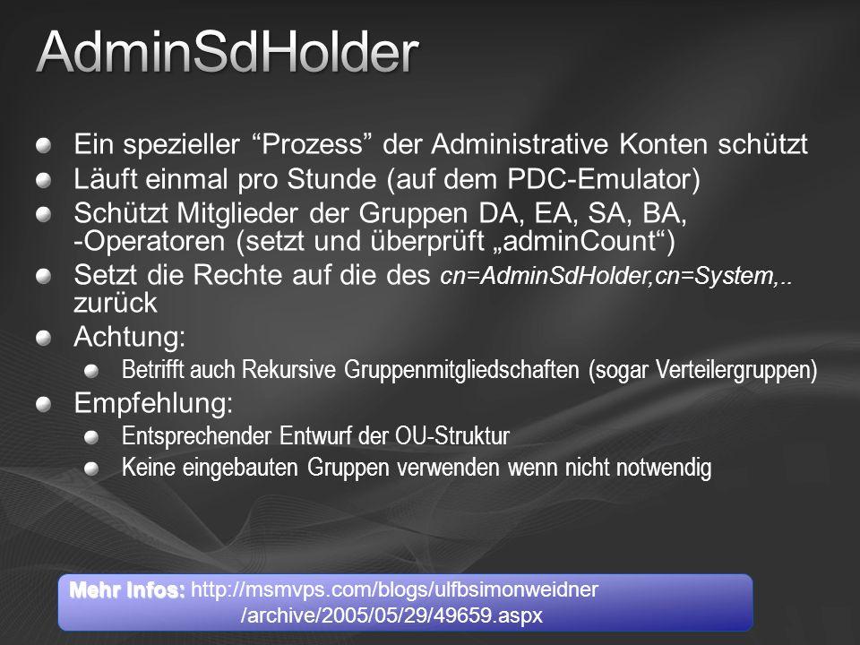28.03.2017 AdminSdHolder. Ein spezieller Prozess der Administrative Konten schützt. Läuft einmal pro Stunde (auf dem PDC-Emulator)