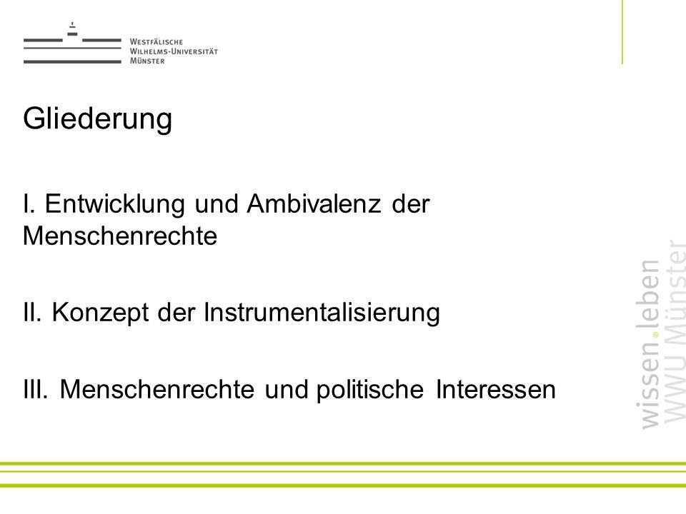 Gliederung I. Entwicklung und Ambivalenz der Menschenrechte II.