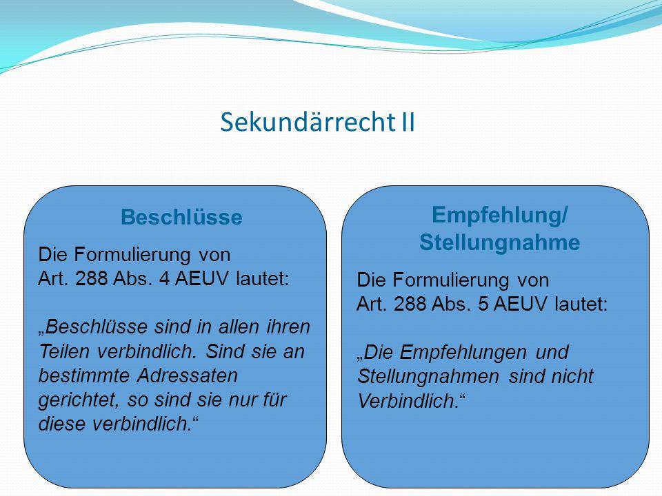 Sekundärrecht II Beschlüsse Empfehlung/ Stellungnahme