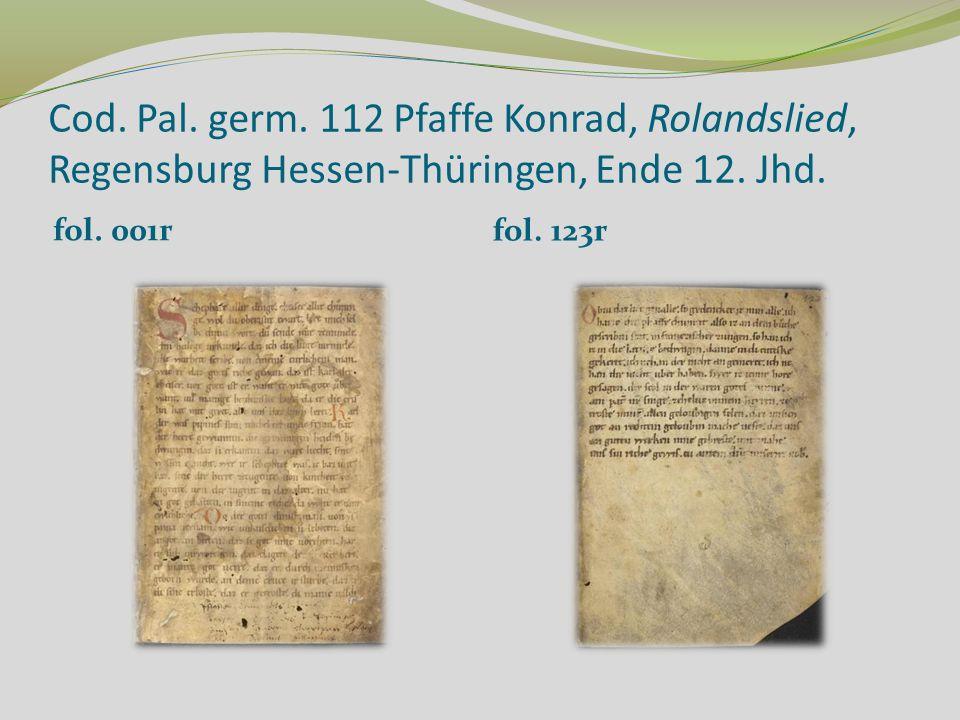 Cod. Pal. germ. 112 Pfaffe Konrad, Rolandslied, Regensburg Hessen-Thüringen, Ende 12. Jhd.