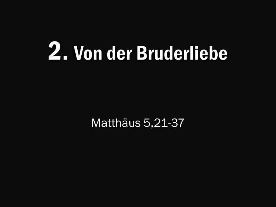 2. Von der Bruderliebe Matthäus 5,21-37