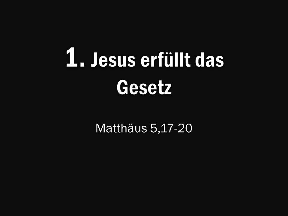 1. Jesus erfüllt das Gesetz