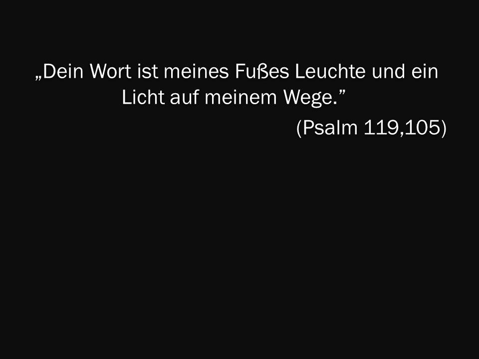 """""""Dein Wort ist meines Fußes Leuchte und ein Licht auf meinem Wege"""