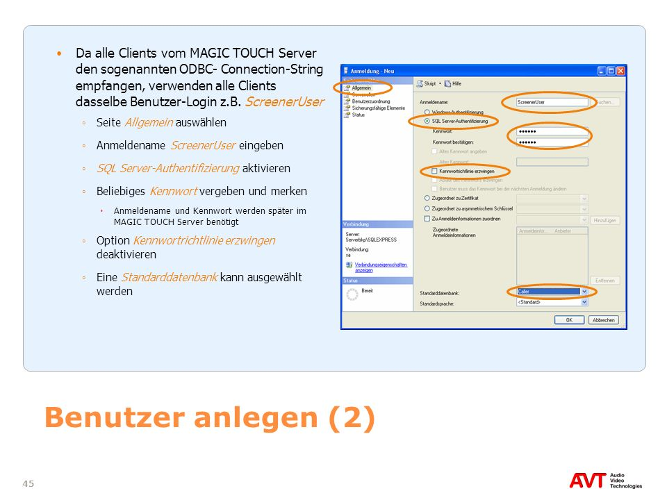 Da alle Clients vom MAGIC TOUCH Server den sogenannten ODBC- Connection-String empfangen, verwenden alle Clients dasselbe Benutzer-Login z.B. ScreenerUser