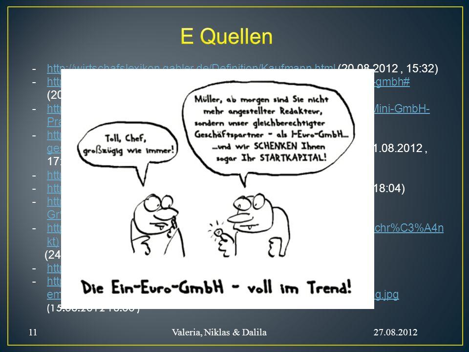 E Quellen http://wirtschafslexikon.gabler.de/Definition/Kaufmann.html (20.08.2012 , 15:32)