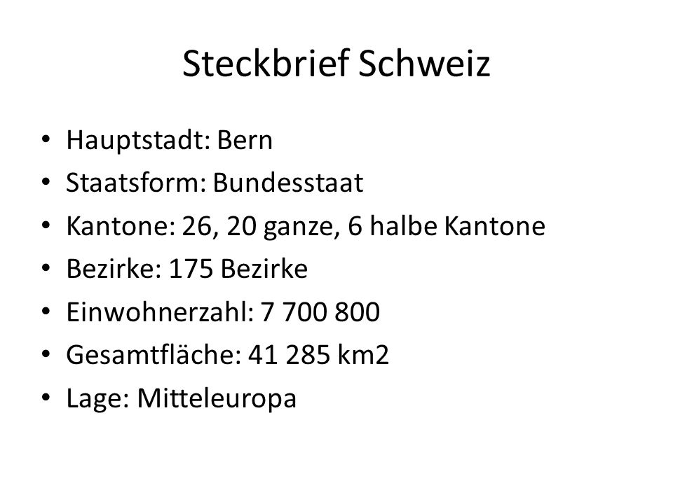 Steckbrief Schweiz Hauptstadt: Bern Staatsform: Bundesstaat