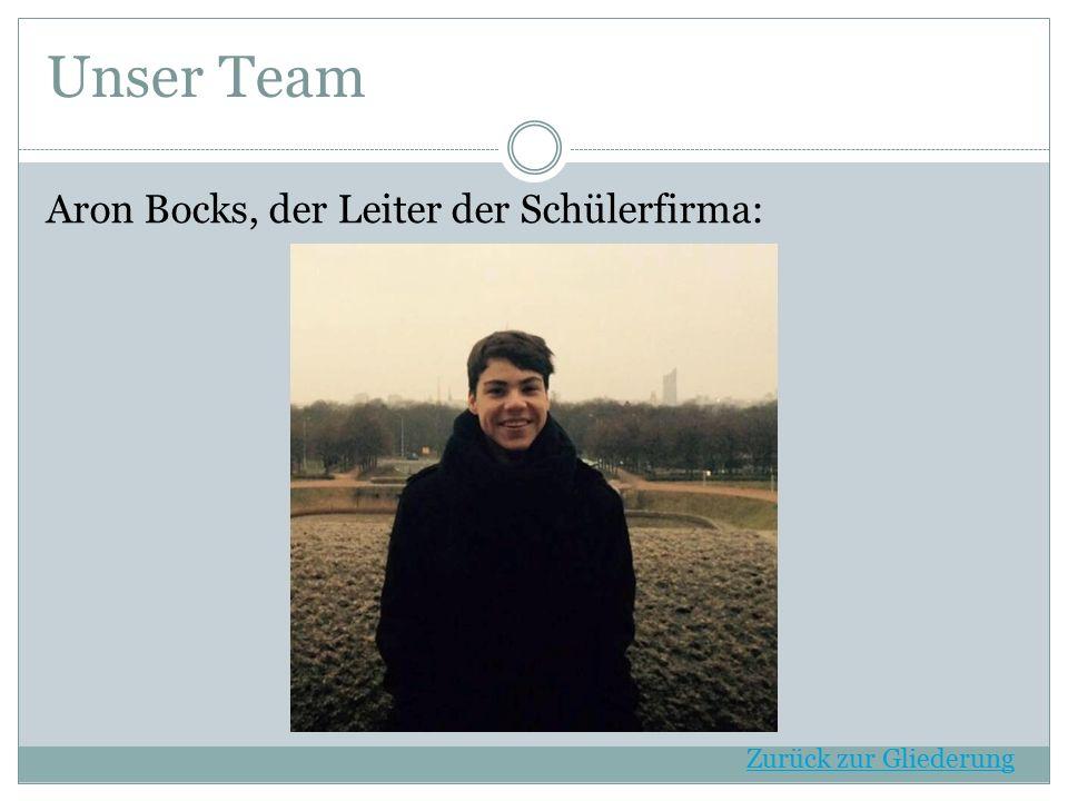 Unser Team Aron Bocks, der Leiter der Schülerfirma: