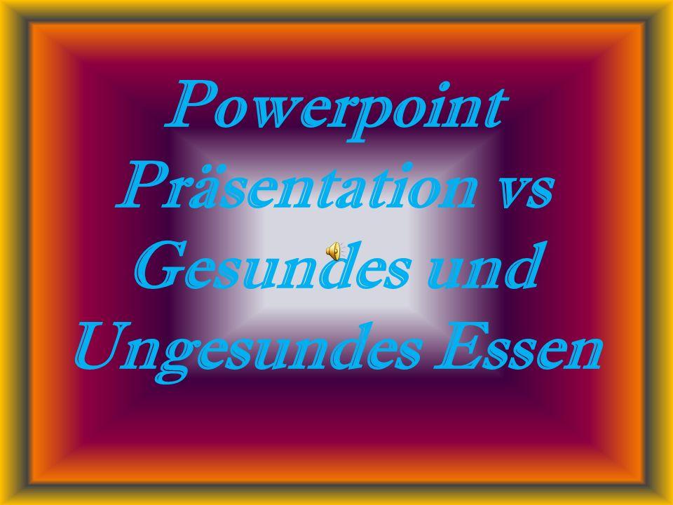 Powerpoint Präsentation vs Gesundes und Ungesundes Essen