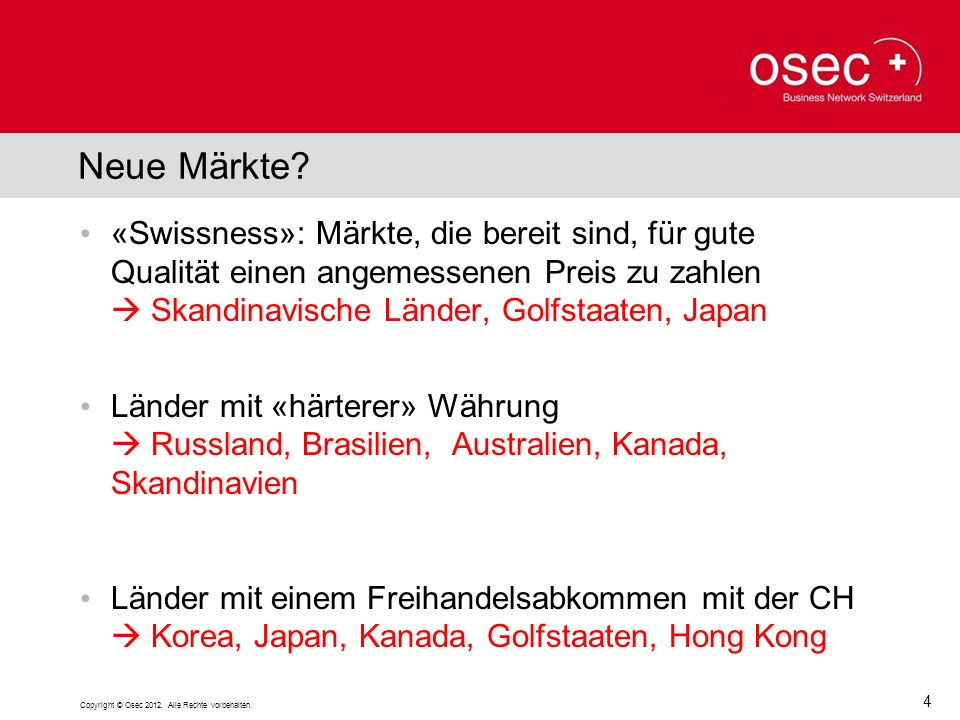 Neue Märkte «Swissness»: Märkte, die bereit sind, für gute Qualität einen angemessenen Preis zu zahlen  Skandinavische Länder, Golfstaaten, Japan.
