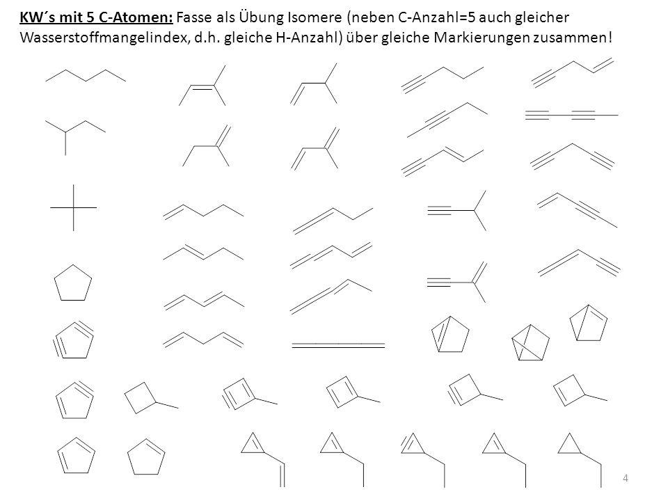 KW´s mit 5 C-Atomen: Fasse als Übung Isomere (neben C-Anzahl=5 auch gleicher Wasserstoffmangelindex, d.h.