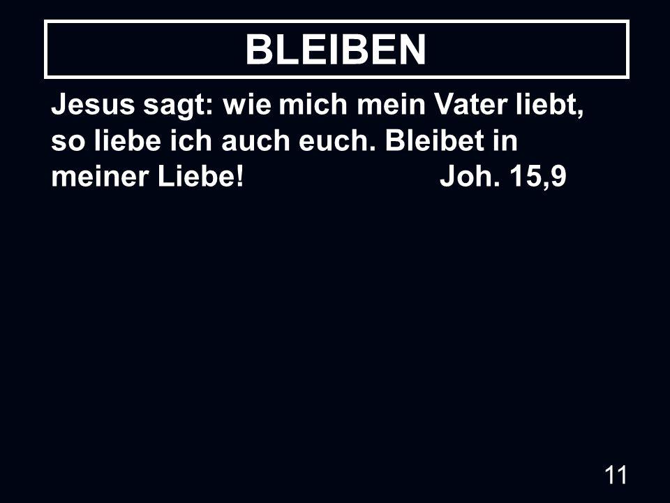 BLEIBEN Jesus sagt: wie mich mein Vater liebt, so liebe ich auch euch.