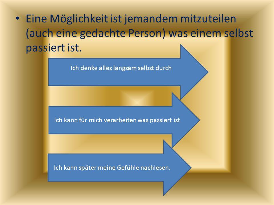 Eine Möglichkeit ist jemandem mitzuteilen (auch eine gedachte Person) was einem selbst passiert ist.