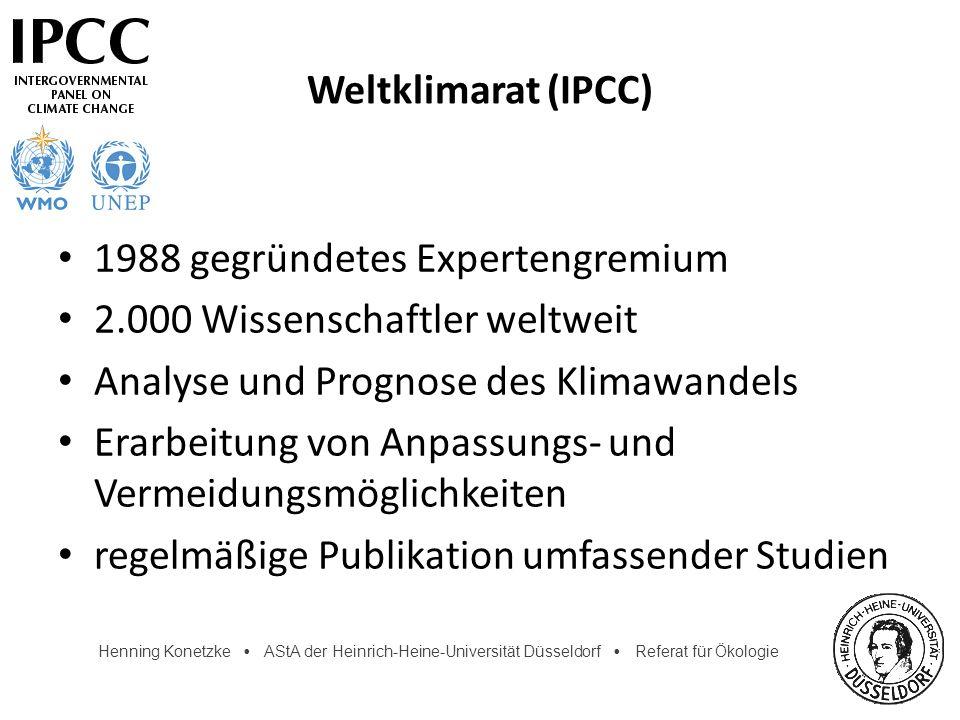 Weltklimarat (IPCC) 1988 gegründetes Expertengremium. 2.000 Wissenschaftler weltweit. Analyse und Prognose des Klimawandels.