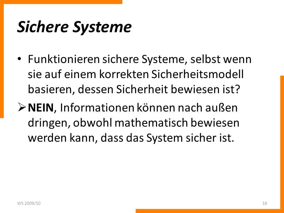 Sichere Systeme Funktionieren sichere Systeme, selbst wenn sie auf einem korrekten Sicherheitsmodell basieren, dessen Sicherheit bewiesen ist