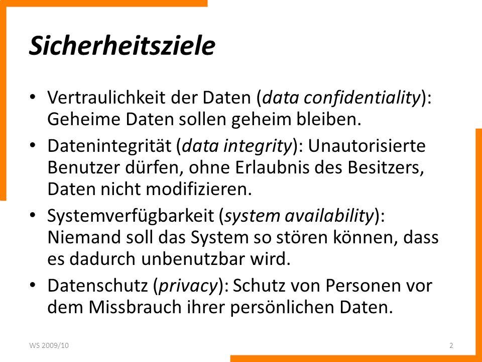 Sicherheitsziele Vertraulichkeit der Daten (data confidentiality): Geheime Daten sollen geheim bleiben.