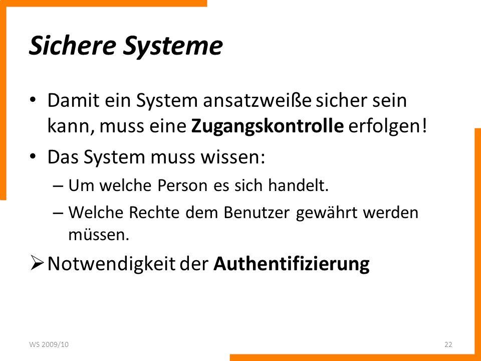Sichere Systeme Damit ein System ansatzweiße sicher sein kann, muss eine Zugangskontrolle erfolgen!
