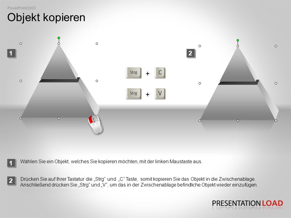 PowerPoint 2003 Objekt kopieren. 1. 2. + 1. Wählen Sie ein Objekt, welches Sie kopieren möchten, mit der linken Maustaste aus.