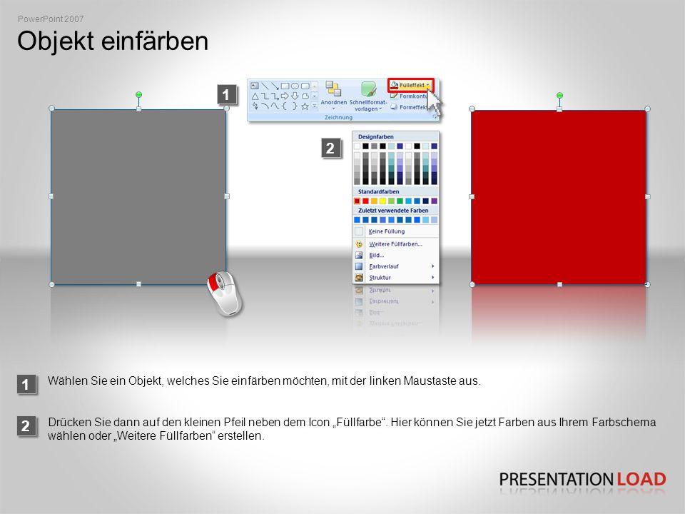 PowerPoint 2007 Objekt einfärben. 1. 2. 1. Wählen Sie ein Objekt, welches Sie einfärben möchten, mit der linken Maustaste aus.