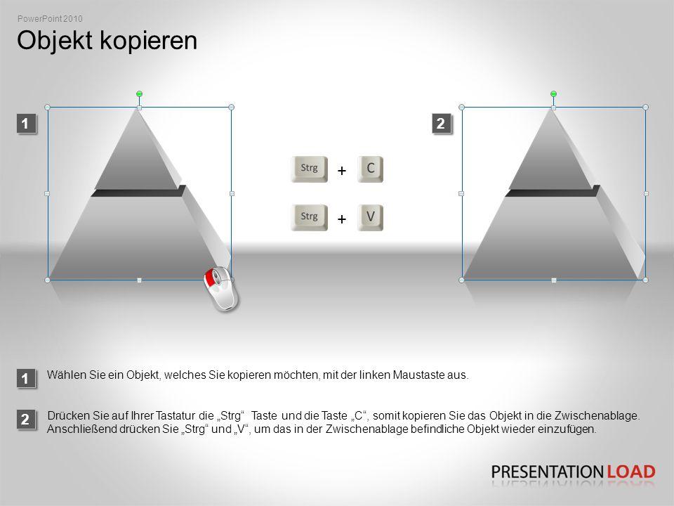 PowerPoint 2010 Objekt kopieren. 1. 2. + 1. Wählen Sie ein Objekt, welches Sie kopieren möchten, mit der linken Maustaste aus.