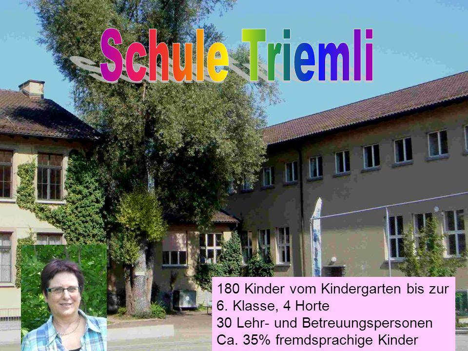 Schule Triemli 180 Kinder vom Kindergarten bis zur 6. Klasse, 4 Horte