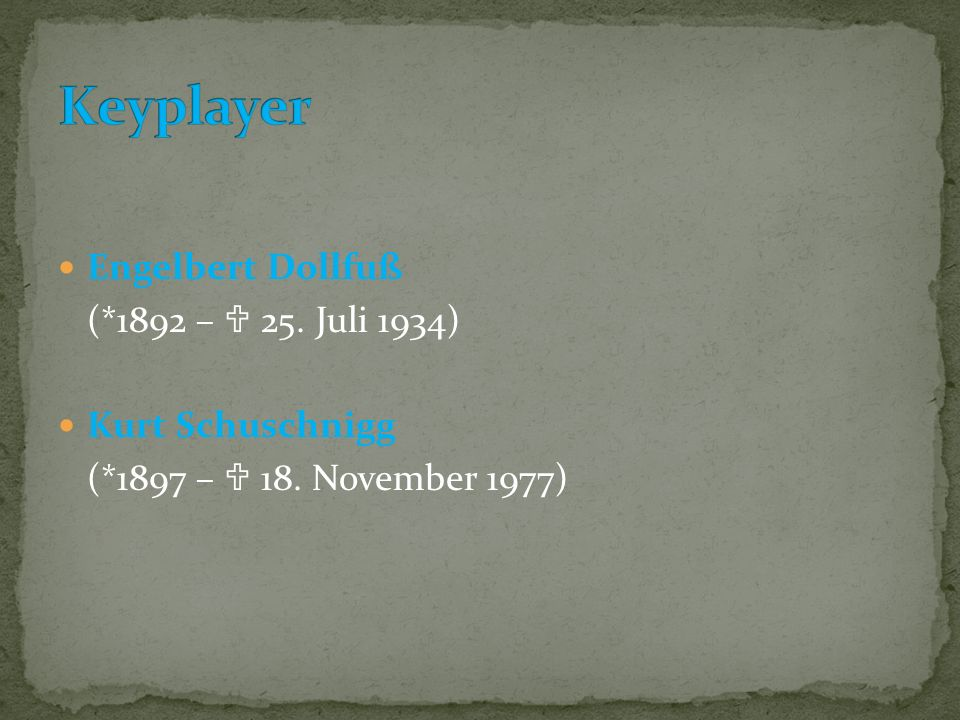 Keyplayer Engelbert Dollfuß (*1892 –  25. Juli 1934) Kurt Schuschnigg