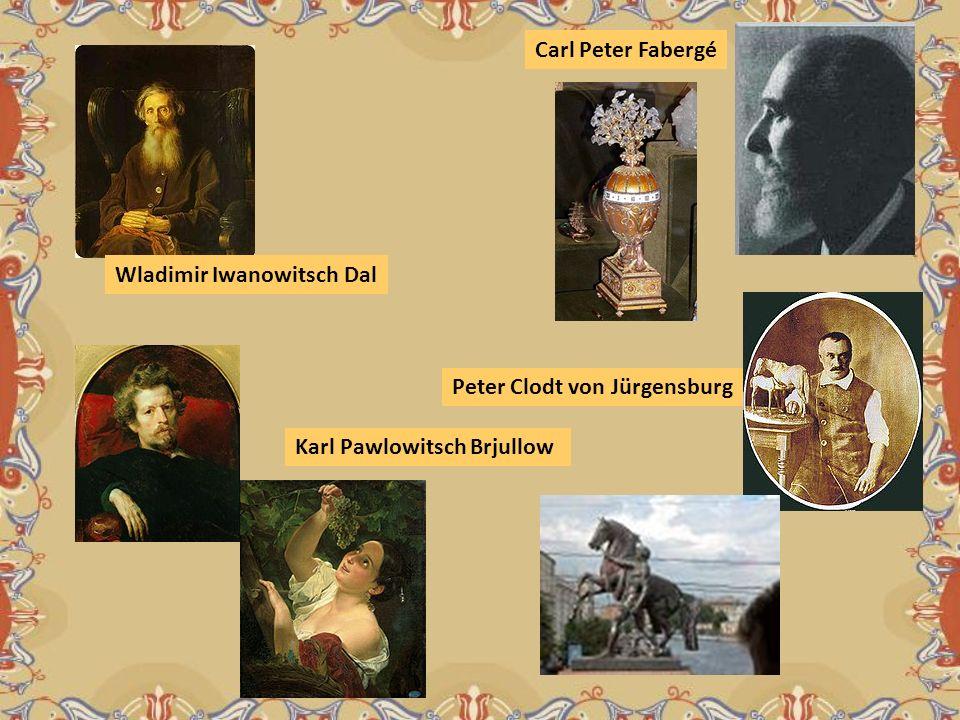 Carl Peter Fabergé Wladimir Iwanowitsch Dal Peter Clodt von Jürgensburg Karl Pawlowitsch Brjullow