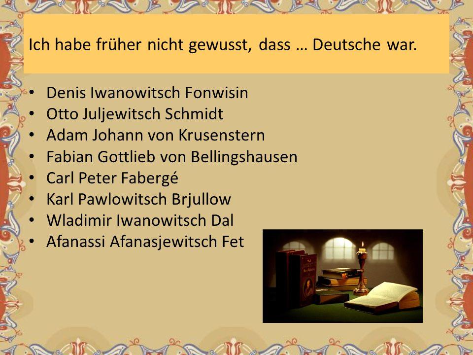 Ich habe früher nicht gewusst, dass … Deutsche war.