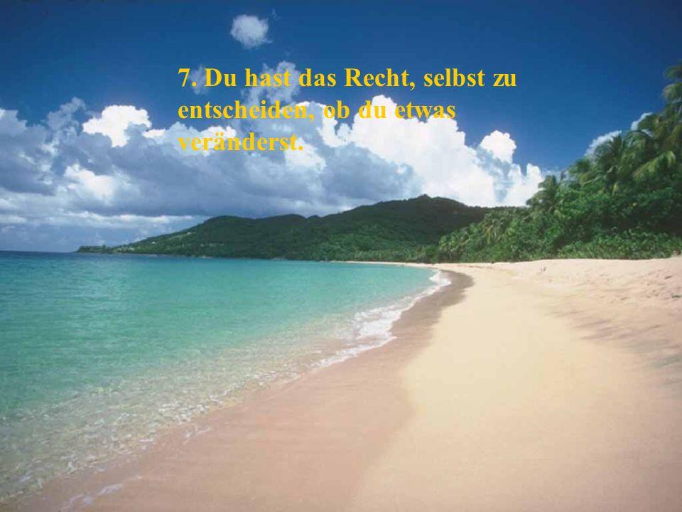 7. Du hast das Recht, selbst zu entscheiden, ob du etwas veränderst.