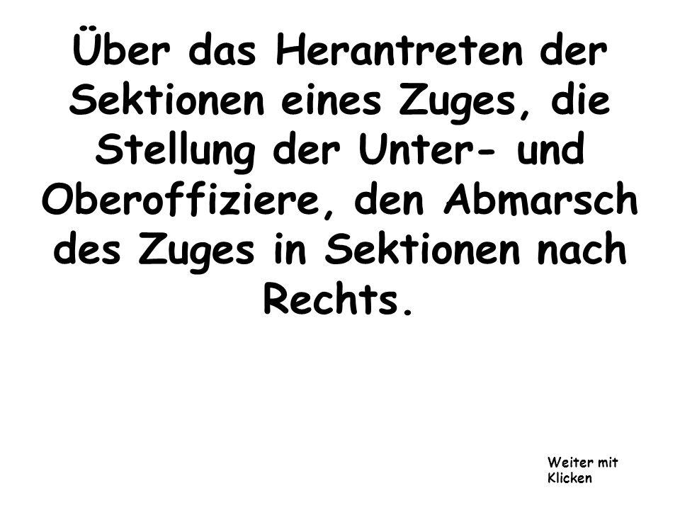 Über das Herantreten der Sektionen eines Zuges, die Stellung der Unter- und Oberoffiziere, den Abmarsch des Zuges in Sektionen nach Rechts.