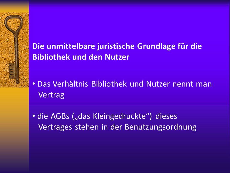 Die unmittelbare juristische Grundlage für die Bibliothek und den Nutzer