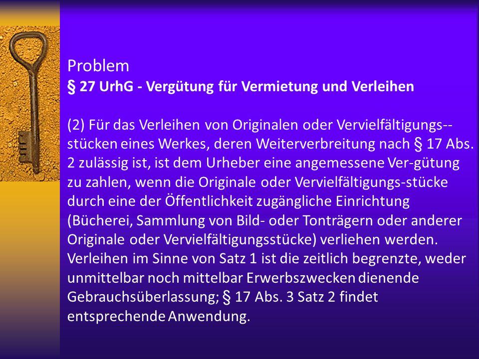Problem § 27 UrhG - Vergütung für Vermietung und Verleihen