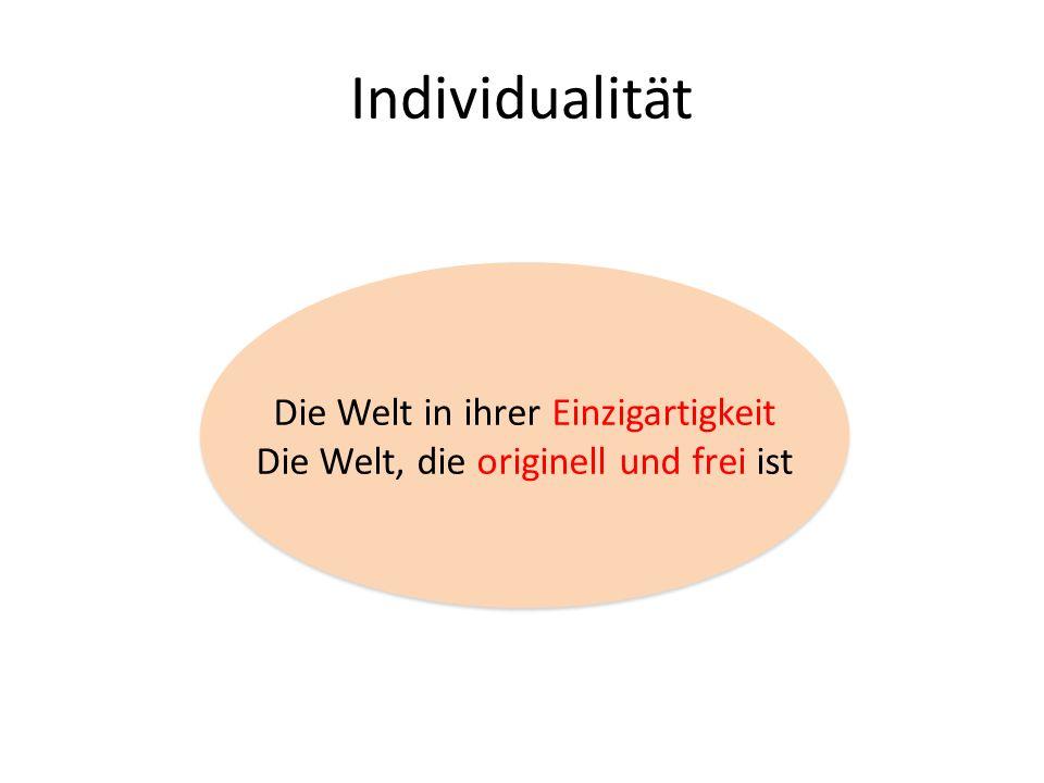 Individualität Die Welt in ihrer Einzigartigkeit