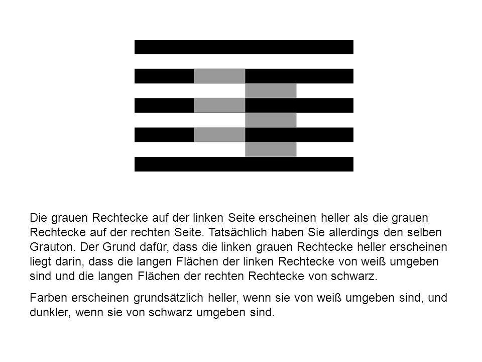 Die grauen Rechtecke auf der linken Seite erscheinen heller als die grauen Rechtecke auf der rechten Seite. Tatsächlich haben Sie allerdings den selben Grauton. Der Grund dafür, dass die linken grauen Rechtecke heller erscheinen liegt darin, dass die langen Flächen der linken Rechtecke von weiß umgeben sind und die langen Flächen der rechten Rechtecke von schwarz.