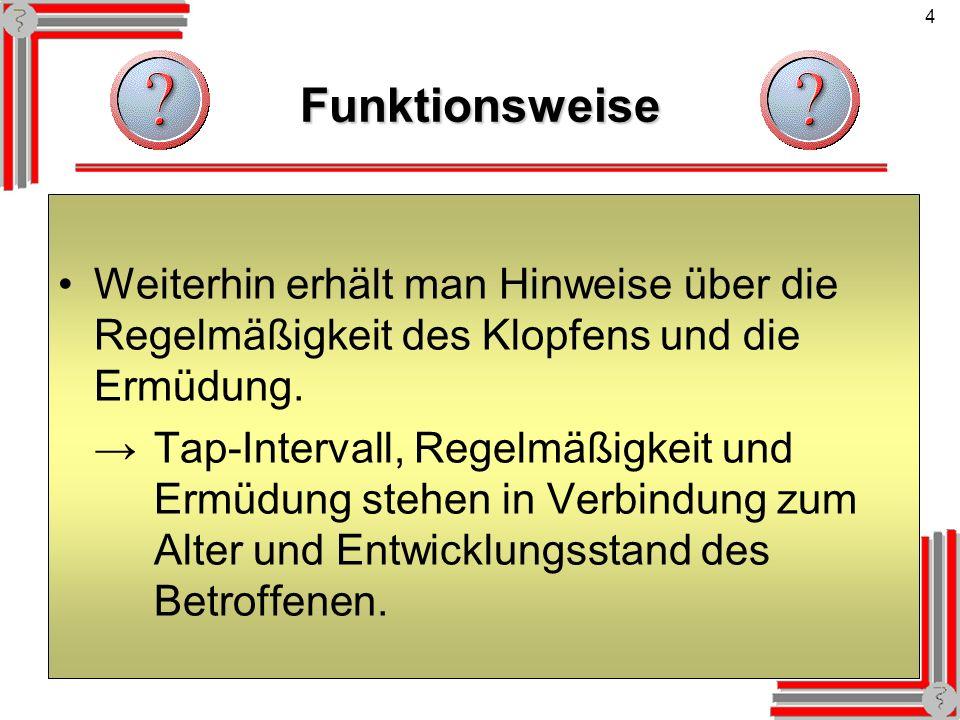 Funktionsweise Weiterhin erhält man Hinweise über die Regelmäßigkeit des Klopfens und die Ermüdung.