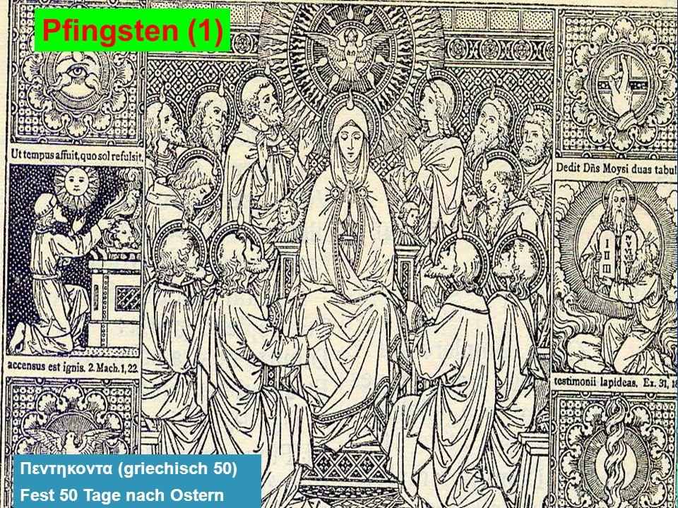 Pfingsten (1) Πεντηκοντα (griechisch 50) Fest 50 Tage nach Ostern
