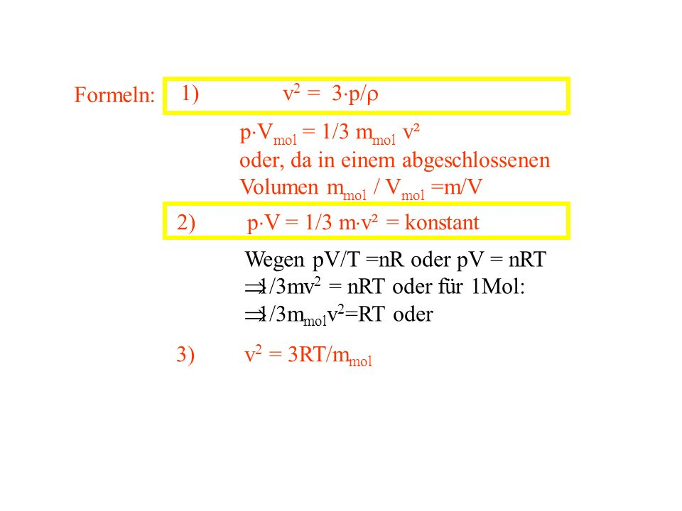 Formeln: 1) v2 = 3p/ pVmol = 1/3 mmol v². oder, da in einem abgeschlossenen. Volumen mmol / Vmol =m/V.