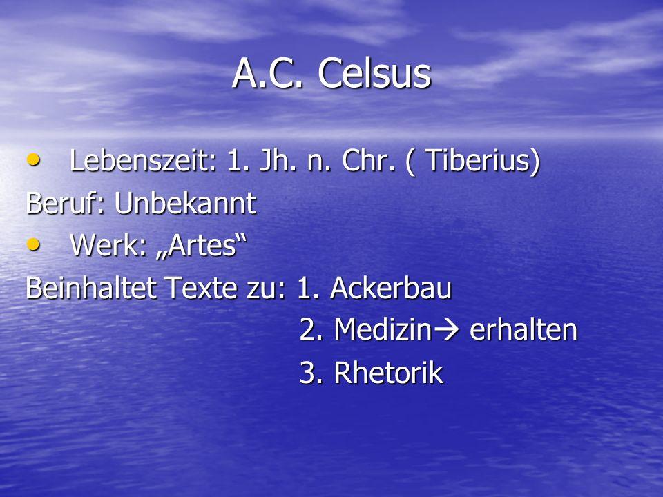 A.C. Celsus Lebenszeit: 1. Jh. n. Chr. ( Tiberius) Beruf: Unbekannt