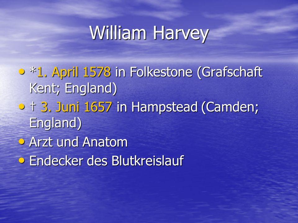 William Harvey *1. April 1578 in Folkestone (Grafschaft Kent; England)
