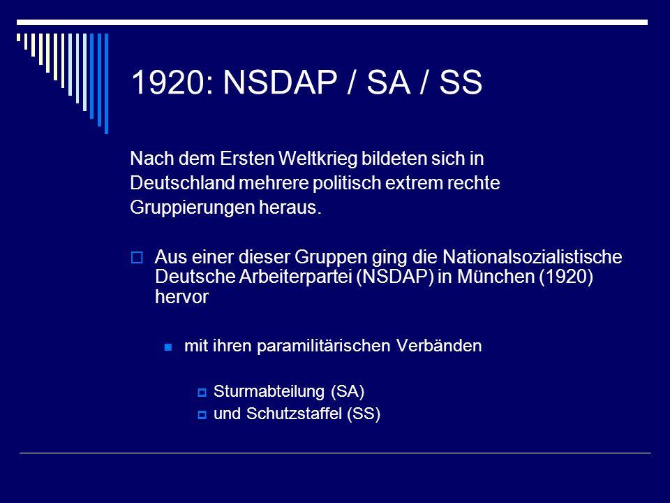 1920: NSDAP / SA / SS Nach dem Ersten Weltkrieg bildeten sich in