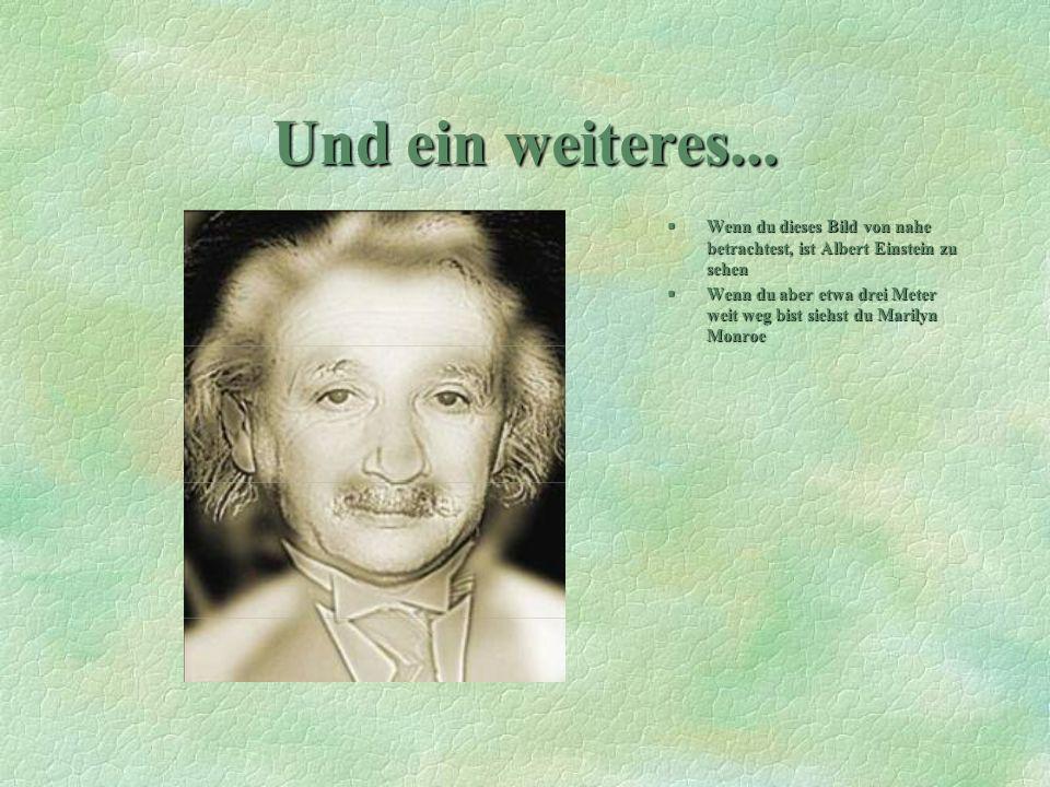 Und ein weiteres... Wenn du dieses Bild von nahe betrachtest, ist Albert Einstein zu sehen.