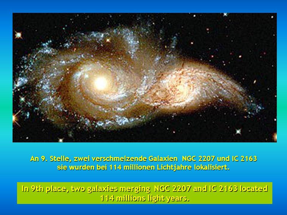 An 9. Stelle, zwei verschmelzende Galaxien NGC 2207 und IC 2163 sie wurden bei 114 millionen Lichtjahre lokalisiert.